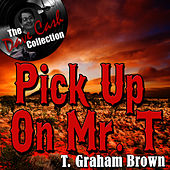 Pick Up On Mr. T - [The Dave Cash Collection] by T. Graham Brown
