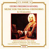 Georg Friedrich Händel : Music for the Royal Fireworks & 3 Concertos by Various Artists