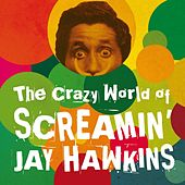 The Crazy World of Screamin' Jay Hawkins by Screamin' Jay Hawkins