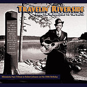 Travelin' Riverside - Minnesota Pays Tribute to Robert Johnson on his 100th Birthday by Various Artists