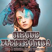 Circus Electronica, Vol. 2 (Tech & Minimal House Tunes) by Various Artists