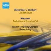 Meyerbeer, G.: Patineurs (Les) (Arr. C. Lambert) / Massenet, J.: Le Cid: Ballet Music (Robert Irving) (1952, 1957) by Robert Irving