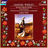 Wesley: Sacred Choral Music by The Choir of Gonville & Caius College Cambridge