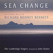 Sea Change - The Choral Music Of Richard Rodney Bennett by Various Artists