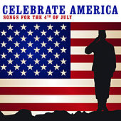 Celebrate America: Songs For The 4th Of July by Various Artists