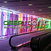 Deeptronic - Barcelona City Sounds by Various Artists