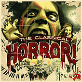 The Classical Horror! by Various Artists