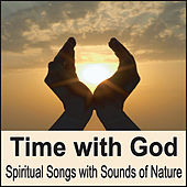 Time with God: Spiritual Songs with Sounds of Nature (Piano Hymns, Quiet Time or Bible Study, Nature Sounds) by Robbins Island Music Group