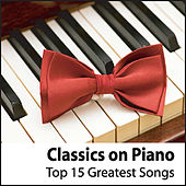 Classics on Piano: Top 15 Greatest Piano Songs Of All Time by Robbins Island Music Group