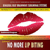 No More Lip Biting - Binaural Beat Brainwave Subliminal Systems by Binaural Beat Brainwave Subliminal Systems