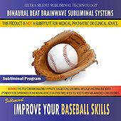 Improve Your Baseball Skills - Binaural Beat Brainwave Subliminal Systems by Binaural Beat Brainwave Subliminal Systems