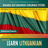 Learn Lithuanian - Binaural Beat Brainwave Subliminal Systems by Binaural Beat Brainwave Subliminal Systems