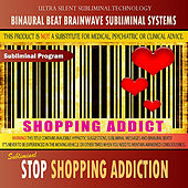 Stop Shopping Addiction - Binaural Beat Brainwave Subliminal Systems by Binaural Beat Brainwave Subliminal Systems