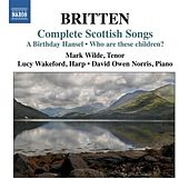 Britten: Complete Scottish Songs by Mark Wilde