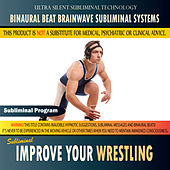 Improve Your Wrestling - Binaural Beat Brainwave Subliminal Systems by Binaural Beat Brainwave Subliminal Systems