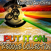 Put It On: Reggae Collection by Various Artists