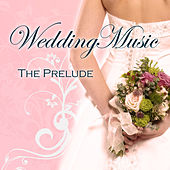 Wedding Music - The Prelude by Various Artists