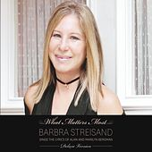 What Matters Most Barbra Streisand Sings The Lyrics Of Alan & Marilyn Bergman by Barbra Streisand