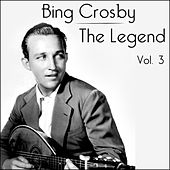 Bing Crosby - The Legend - Volume 3 by Bing Crosby
