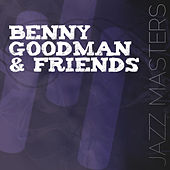 Jazz Masters - Benny Goodman & Friends by Benny Goodman