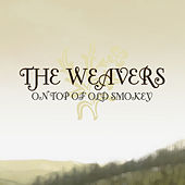 On Top Of Old Smokey by The Weavers