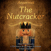 Ansermet: Tchaikovsky - The Nutcracker (Digitally Remastered) by Ernest Ansermet