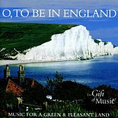 O, to be in England: Music for a Green and Pleasant Land by Various Artists