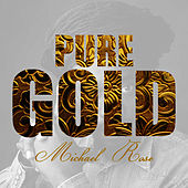 Pure Gold - Michael Rose by Mykal Rose