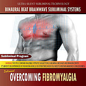 Overcoming Fibromyalgia by Binaural Beat Brainwave Subliminal Systems