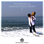The Alternative Classical Chillout Album 3 by Royal Philharmonic Orchestra