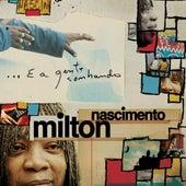 ...E A Gente Sonhando by Milton Nascimento