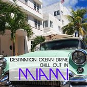 Destination Ocean Drive - Chill Out In Miami by Various Artists