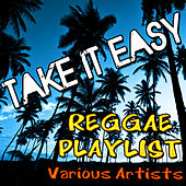 Take It Easy: Reggae Playlist by Various Artists
