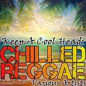 Keep A Cool Head: Chilled Reggae by Various Artists