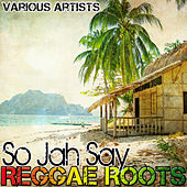 So Jah Say: Reggae Roots by Various Artists