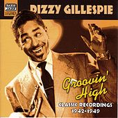 Gillespie, Dizzy: Groovin' High (1942-1949) by Dizzy Gillespie