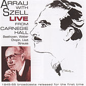 Arrau with Szell Live from Carnegie Hall (1945-1955) by Claudio Arrau