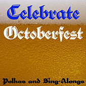 Celebrate Octoberfest: Polkas and Sing-Alongs by Various Artists