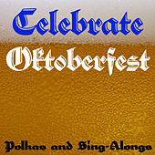 Celebrate Oktoberfest: Polkas and Sing-Alongs by Various Artists