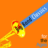 Big Band Classics for the Ages by Various Artists