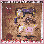 Knights in Saint Wally's Service Presents: Bobobn, Vol. 7 by Various Artists