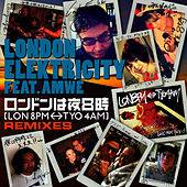 [LON 8PM <-> TYO 4AM] (London Wa Yoru Hachiji) REMIXES by London Elektricity