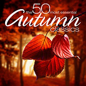 The 50 Most Essential Autumn Classics by Various Artists
