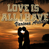Love Is All I Have by Various Artists