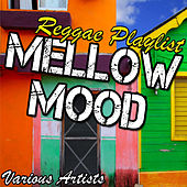 Mellow Mood: Reggae Playlist by Various Artists