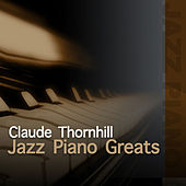 Jazz Piano Greats - Claude Thornhill by Claude Thornhill
