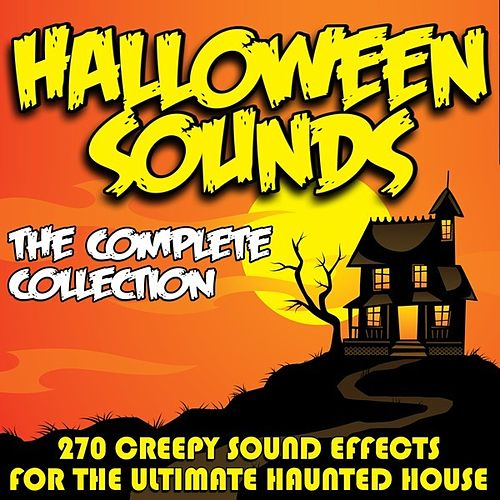 Halloween Sounds - The Complete Collection - 270 Creepy Sound Effects For The Ultimate Haunted House by Dr. Sound Effects
