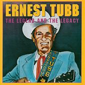 Ernest Tubb: The Legend And The Legacy by Ernest Tubb