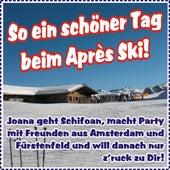 So ein schöner Tag beim Après Ski! Joana geht Schifoan, macht Party mit Freunden aus Amsterdam und Fürstenfeld und will danach nur z'ruck zu Dir! by Various Artists
