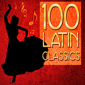 100 Latin Classics! Samba, Mambo, Cha Cha & More by Various Artists